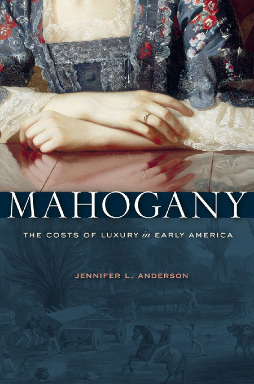 Mahogany: The Costs of Luxury in Early America