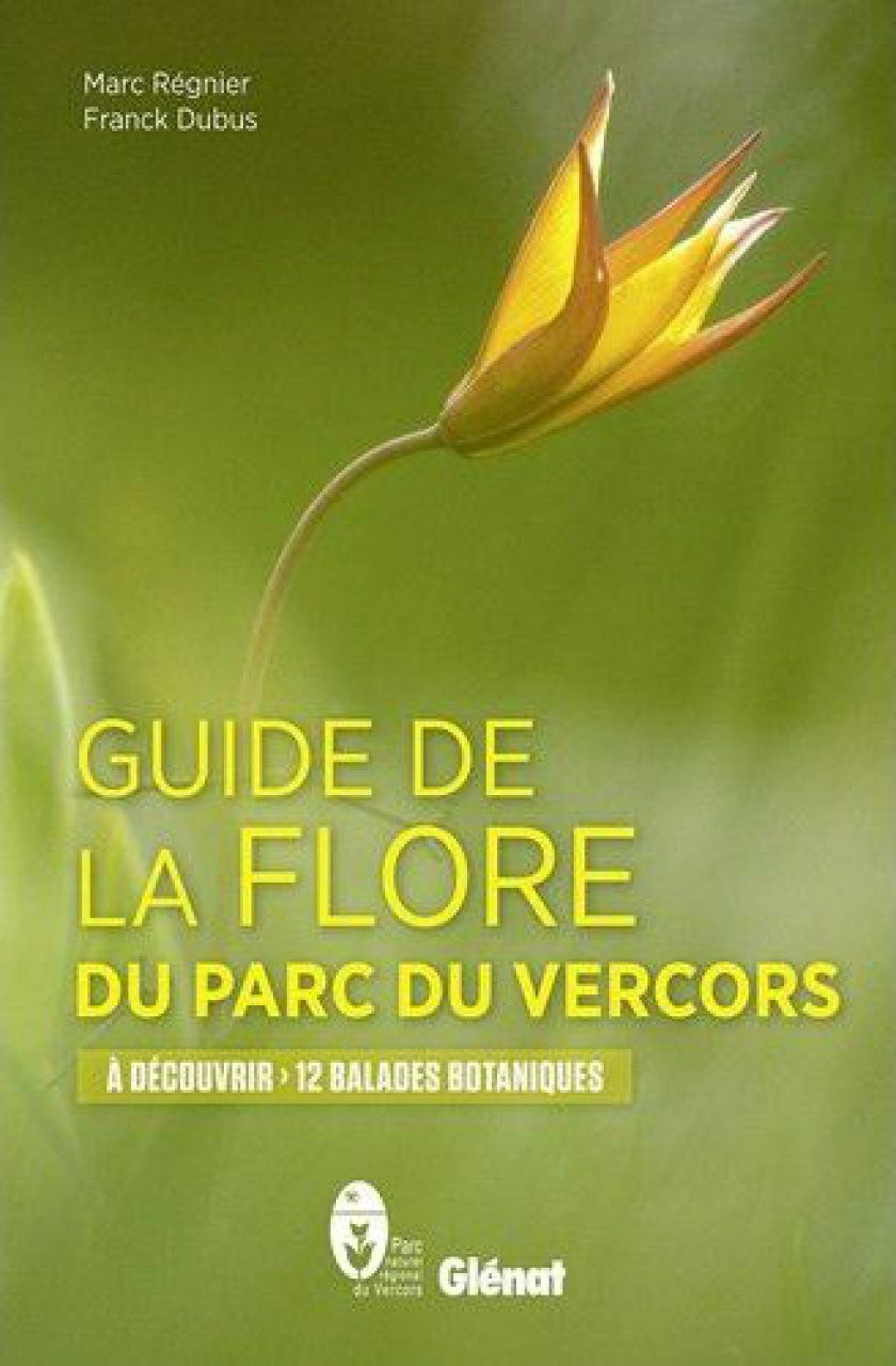 Guide de la Flore du Parc du Vercors: A Découvrir 12 Balades Botaniques [Guide to the Flora of Vercors Regional Natural Park: Discovering 12 Botanical Walks]