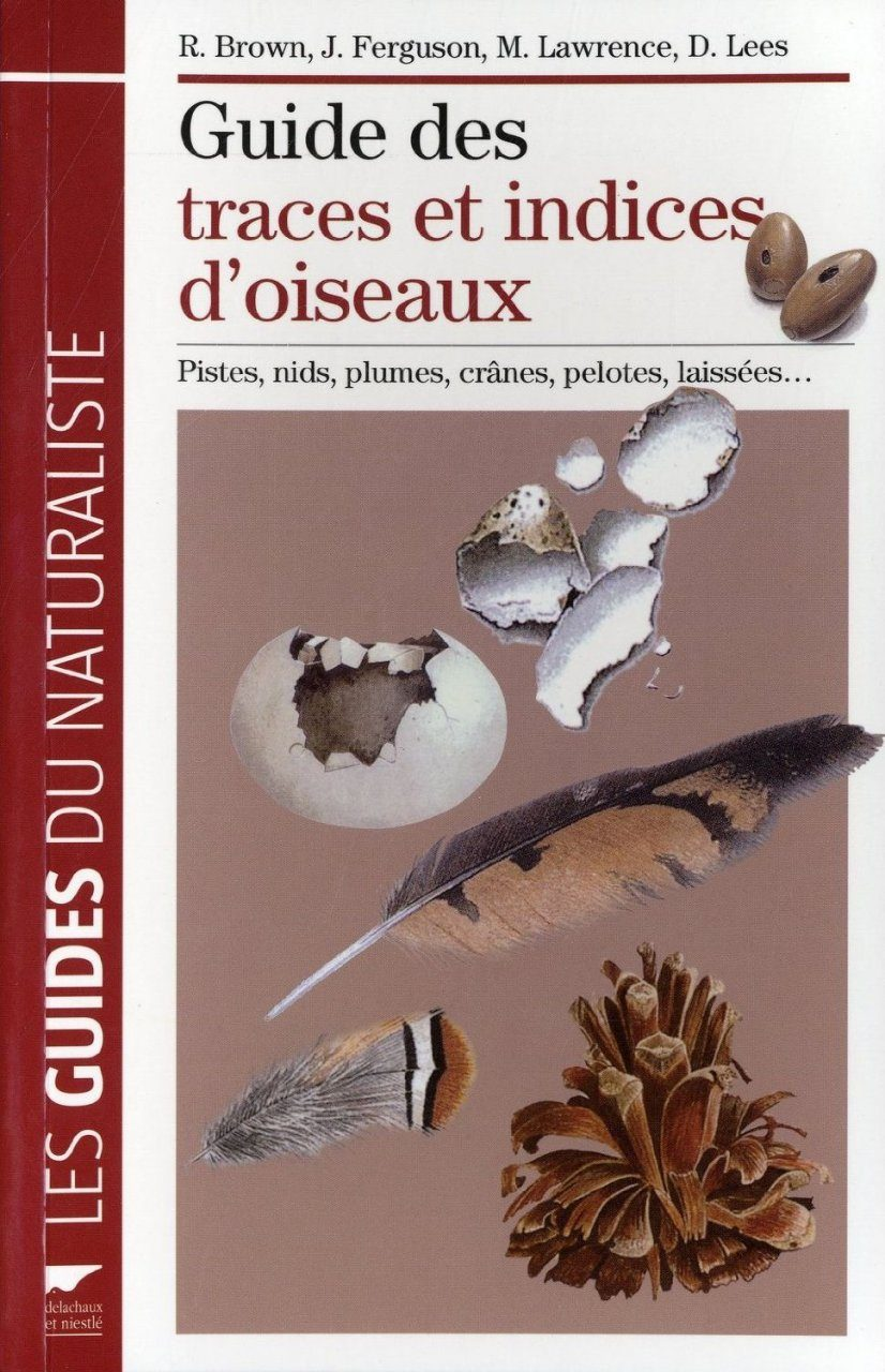 Guide des Traces et Indices d'Oiseaux: Pistes, Nids, Plumes, Crânes... [The Tracks and Signs of the Birds of Britain and Europe]