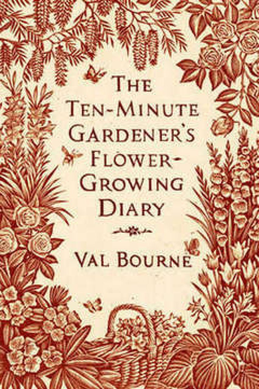 The Ten-Minute Gardener's Flower-Growing Diary