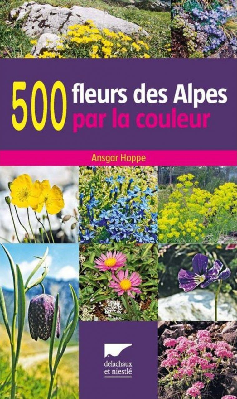 500 Fleurs des Alpes par la Couleur [A Field Guide to the Flowers of the Alps]