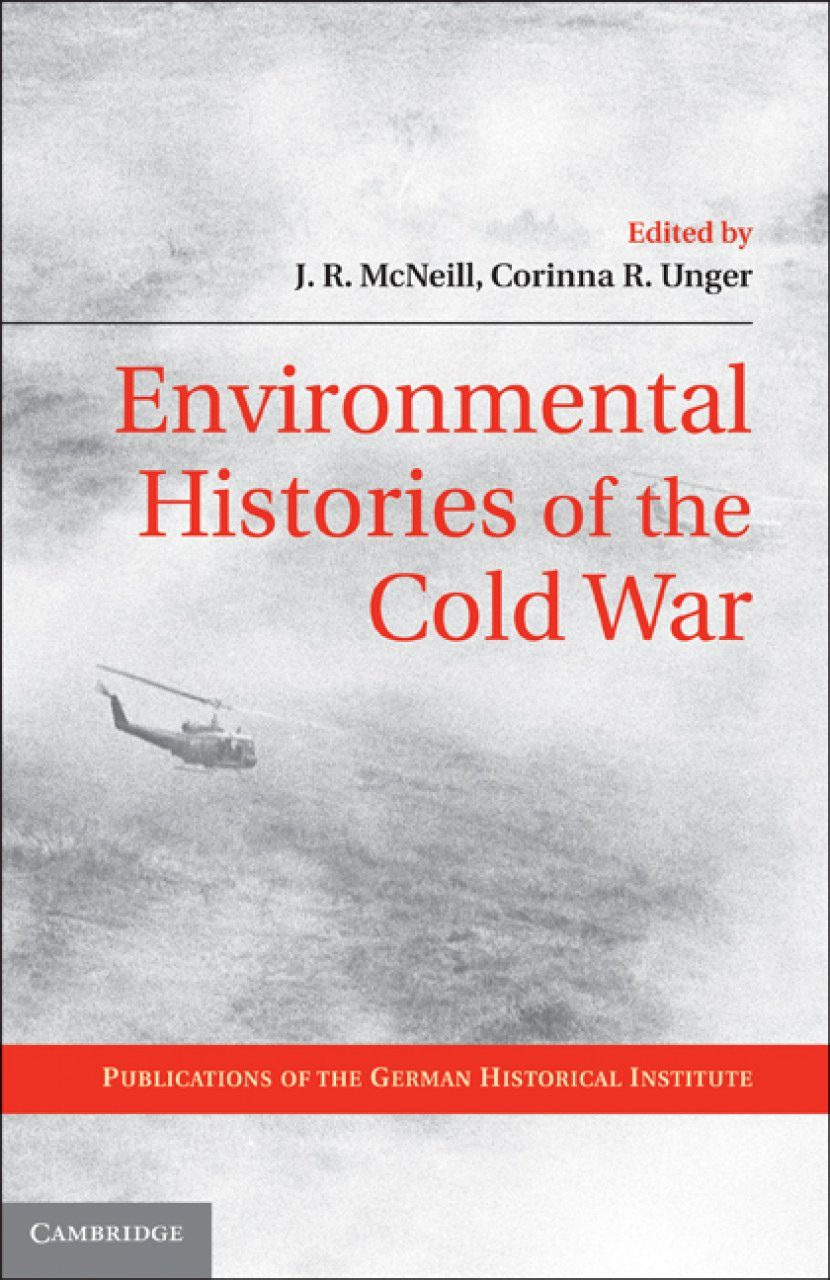 environmental histories of the cold war mcneill j r unger corinna r