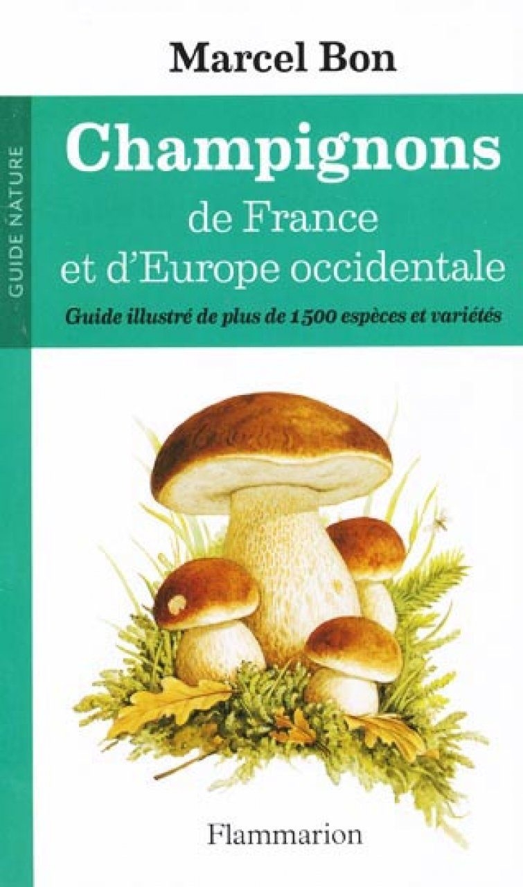 Champignons de France et d'Europe Occidentale: Guide Illustré de plus de 1500 Espèces et Varietés [Mushrooms from France and Western Europe: Illustrated Guide to more than 1500 Species and Varieties]