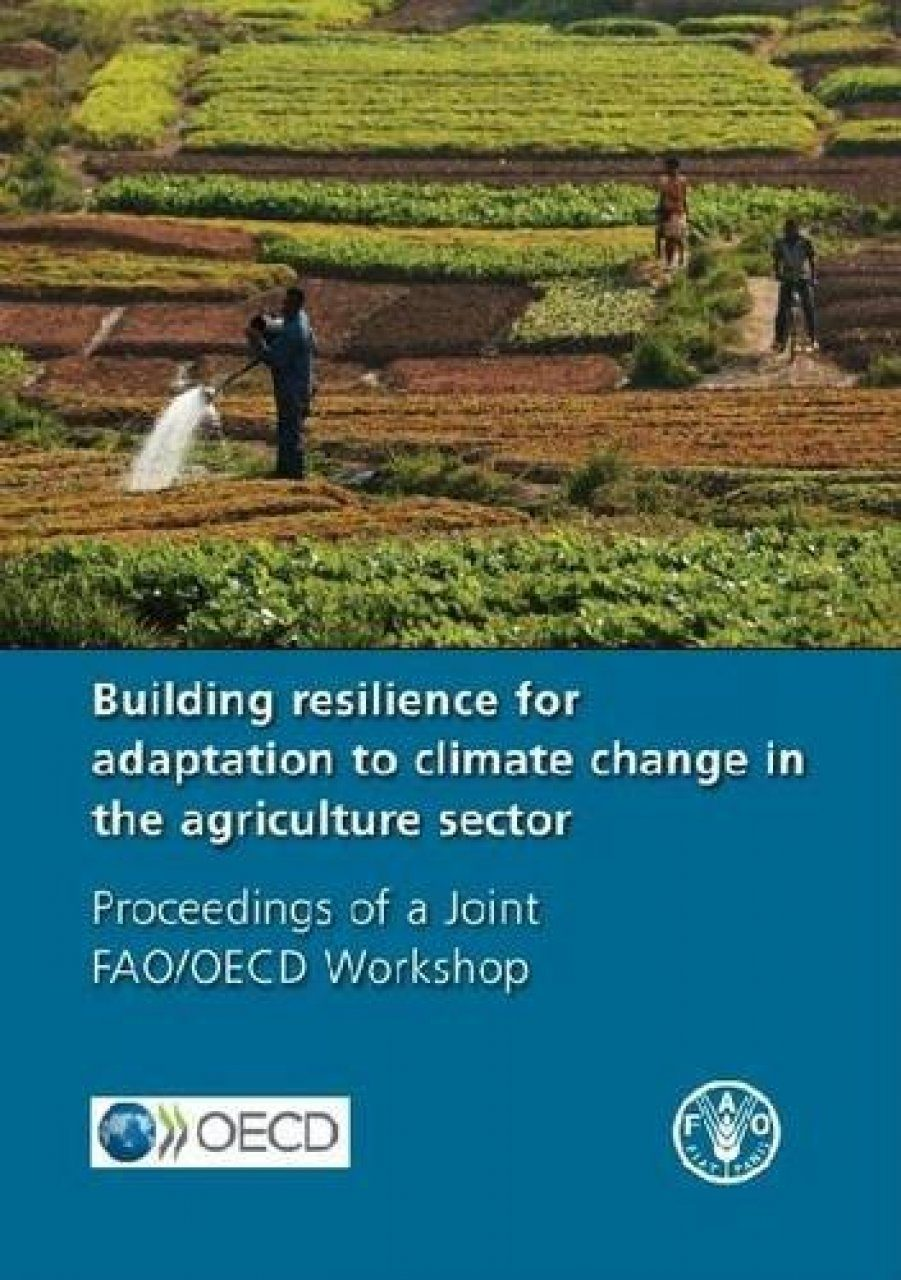 Building Resilience for Adaptation to Climate Change in the Agriculture Sector