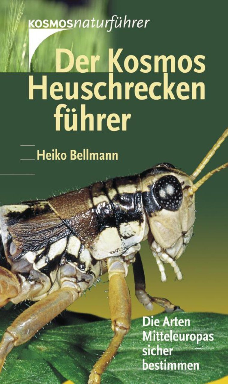 Der Kosmos Heuschreckenführer: Die Heuschrecken Mitteleuropas und die Wichtigsten Arten Südeuropas [The Kosmos Grasshopper Guide: The Grasshoppers of Central Europe and the Most Important Species of Southern Europe]