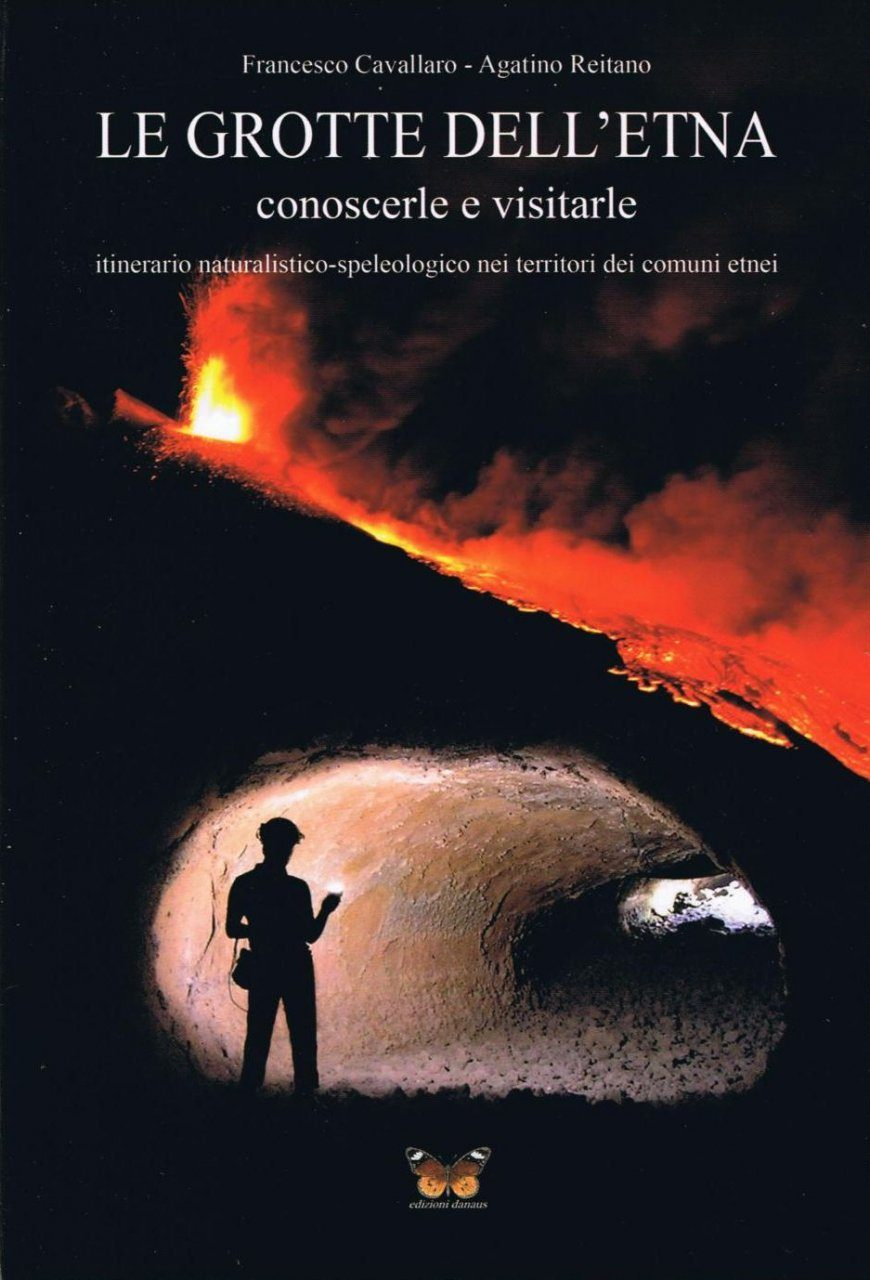 Le Grotte dell'Etna: Conoscerle e Visitarle, Itinerario Naturalistico-Speleologico nei Territori dei Comuni Etnei [The Caves of Etna: Knowing and Visiting Them, Naturalistic-Speleological Itineraries in the Territories of the Etna Municipalities]