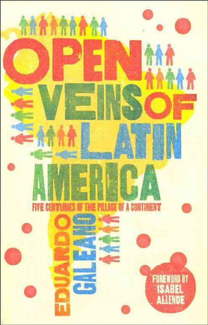 essays on open veins of latin america 'open veins': latin america in the world-ecology sharae deckard integral to the emergence and evolution of the capitalist world-ecology, latin america has served both as the original great frontier for early modern capitalist expansion, and the contemporary site of intensified appropriation of human and extra-human natures in the neoliberal era (webb xv.