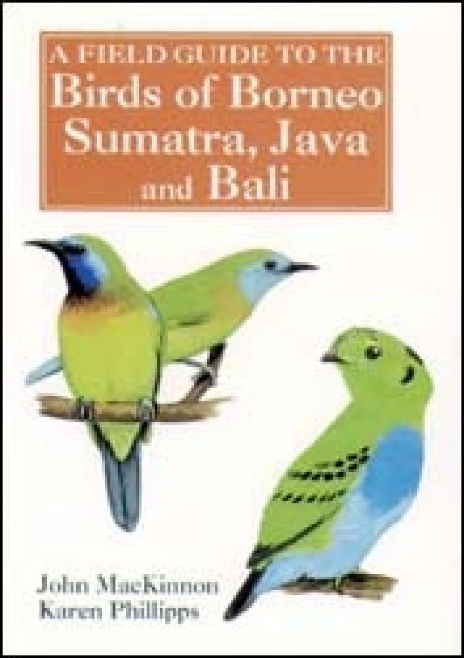 A Field Guide to the Birds of Borneo, Sumatra, Java and Bali