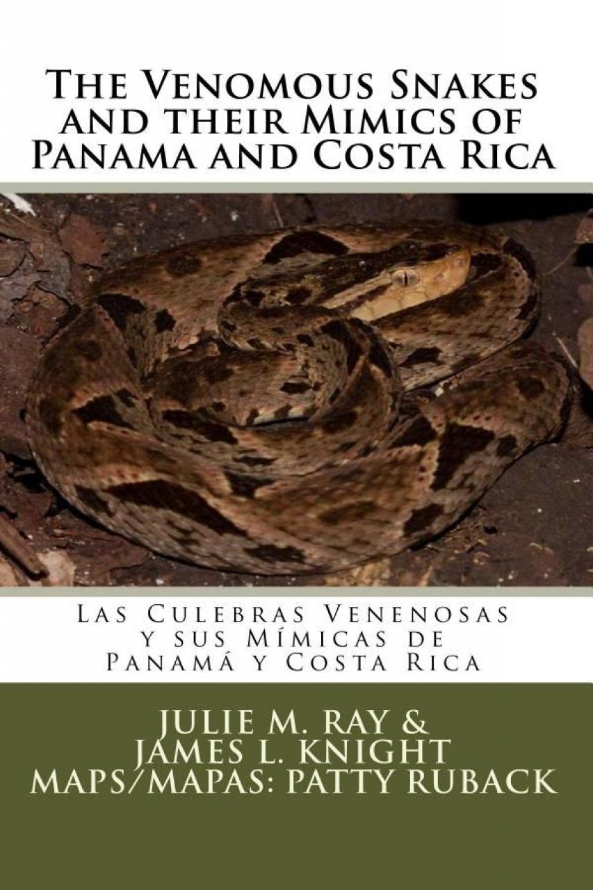 The Venomous Snakes and their Mimics of Panama and Costa Rica / Las Culebras Venenosas y sus Mímicas de Panamá y Costa Rica