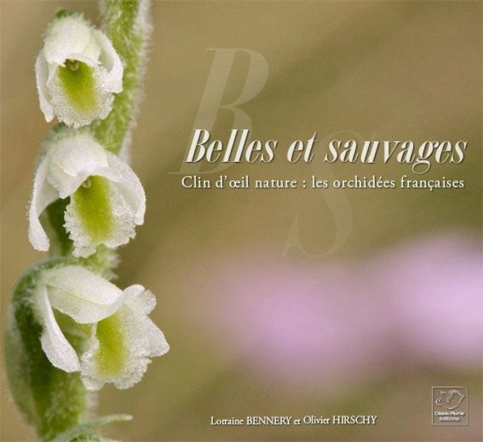 Belles et Sauvages – Clin d'Œil Nature: Les Orchidées Françaises [Beautiful and Wild - A Wink from Nature: The French Orchids]