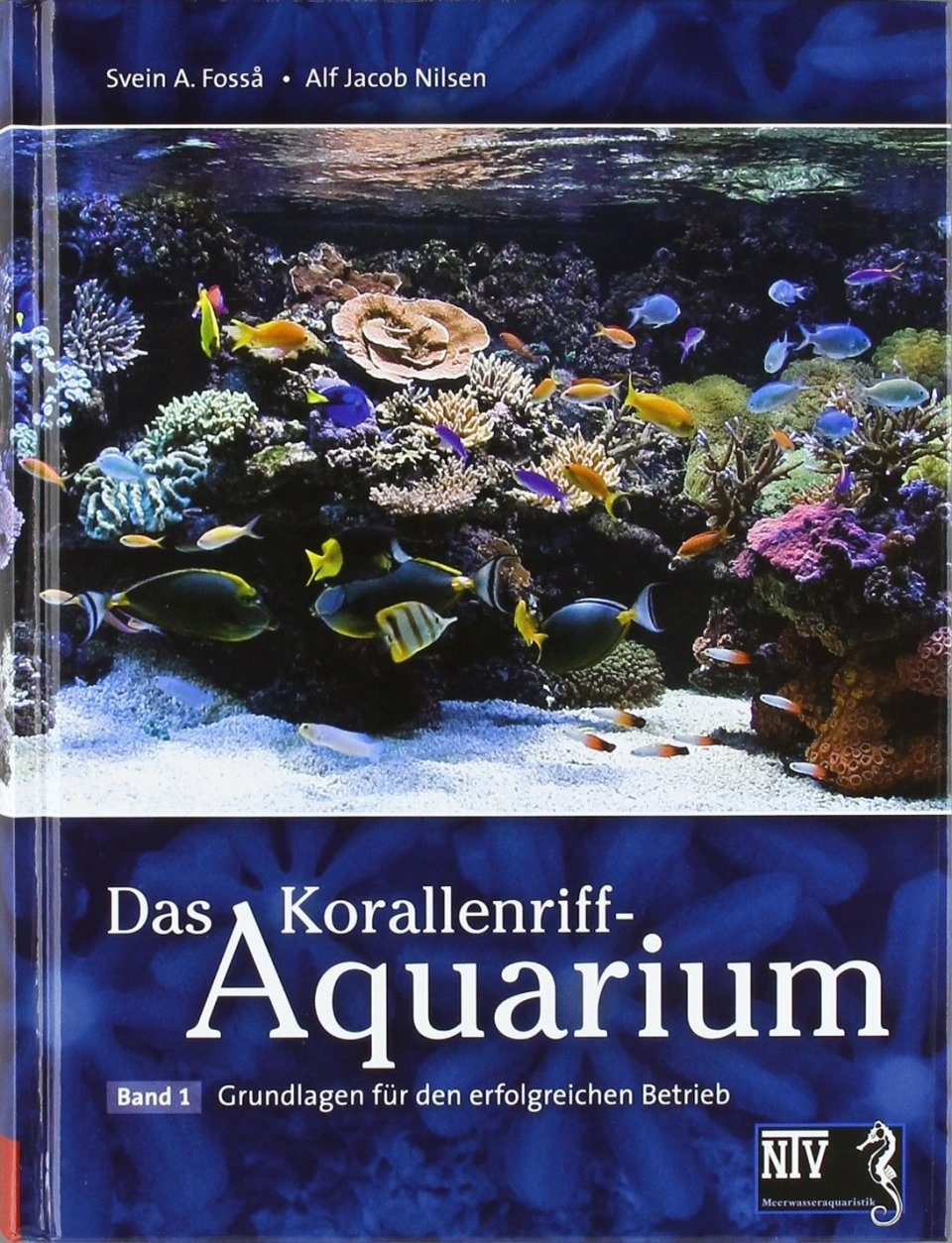 Korallenriff-Aquarium, Band 1: Grundlagen für den Erfolgreichen Betrieb [Coral Reef Aquaria, Volume 1: Fundamentals for Successful Operation]