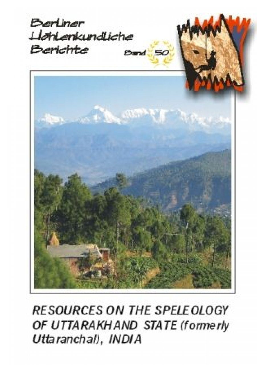 Berliner Höhlenkundliche Berichte, Volume 50: Resources on the Speleology of Uttarakhand State (formerly Uttaranchal), India
