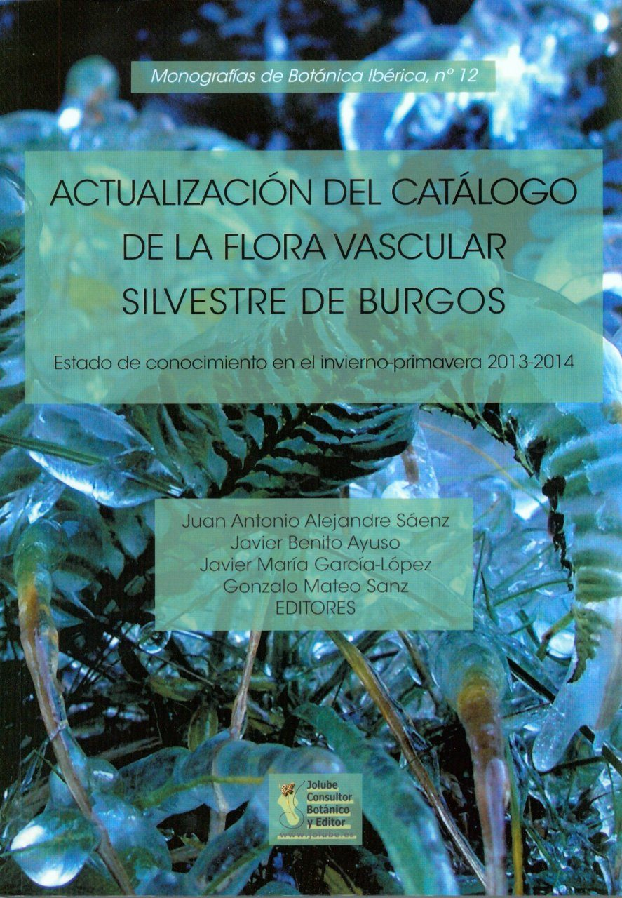 Actualización del Catálogo de la Flora Vascular Silvestre de Burgos: Estado de Conocimiento en el Invierno-Primavera 2013-2014 [Update of the Catalogue of Vascular Flora of Silvestre de Burgos: State of Knowledge in the Winter-Spring 2013-2014]