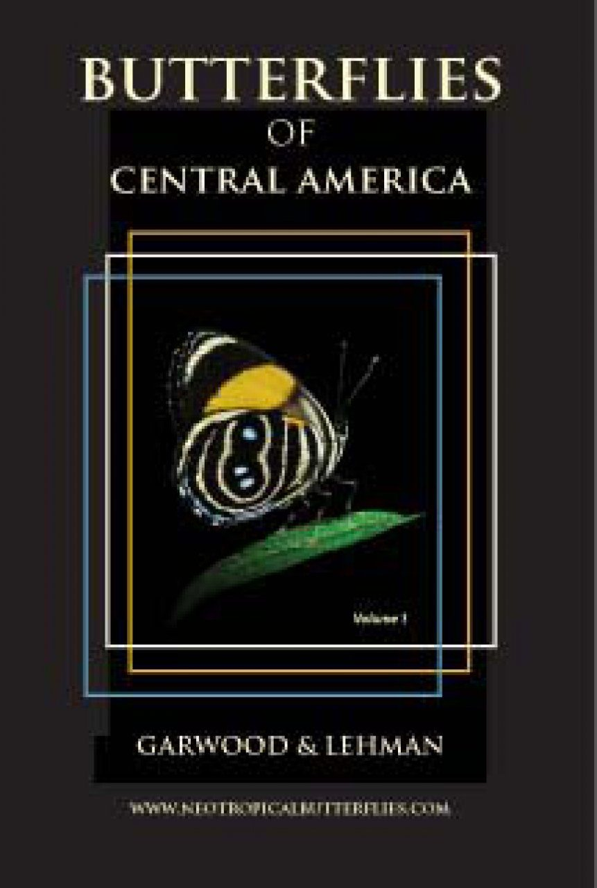 Butterflies of Central America, Volume 1; Swallowtails, Pierids, and Brushfoots