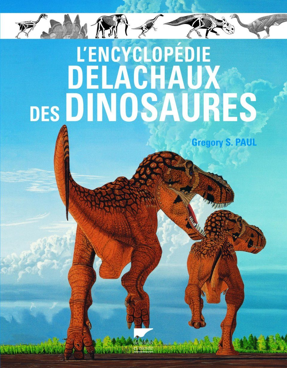 L'Encyclopédie Delachaux des Dinosaures [The Delachaux Encyclopedia of Dinosaurs]