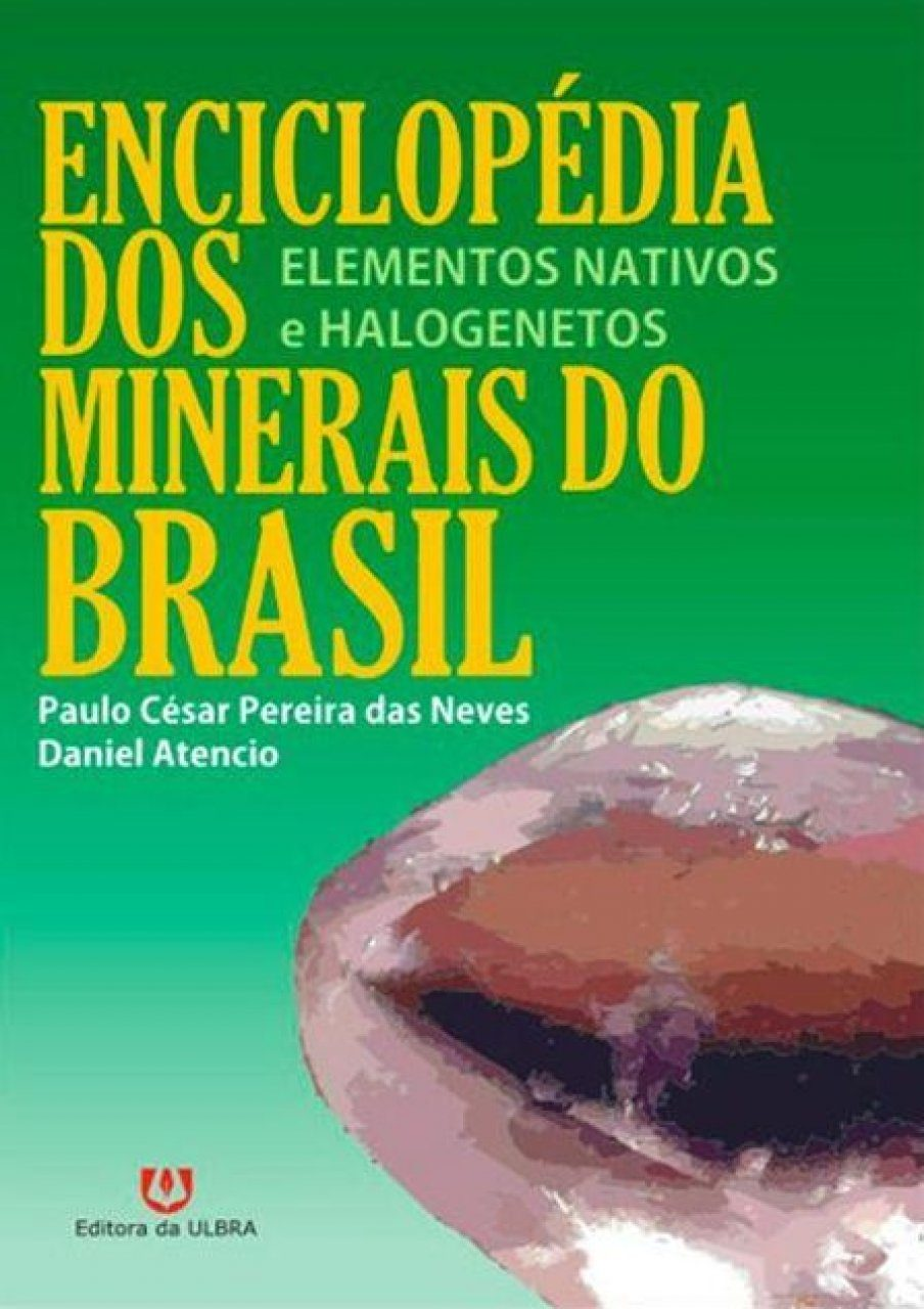 Enciclopédia dos Minerais do Brasil, Volume 1: Elementos Nativos e Halogenetos [Encyclopedia of Brazilian Minerals, Volume 1: Native Elements and Halides]