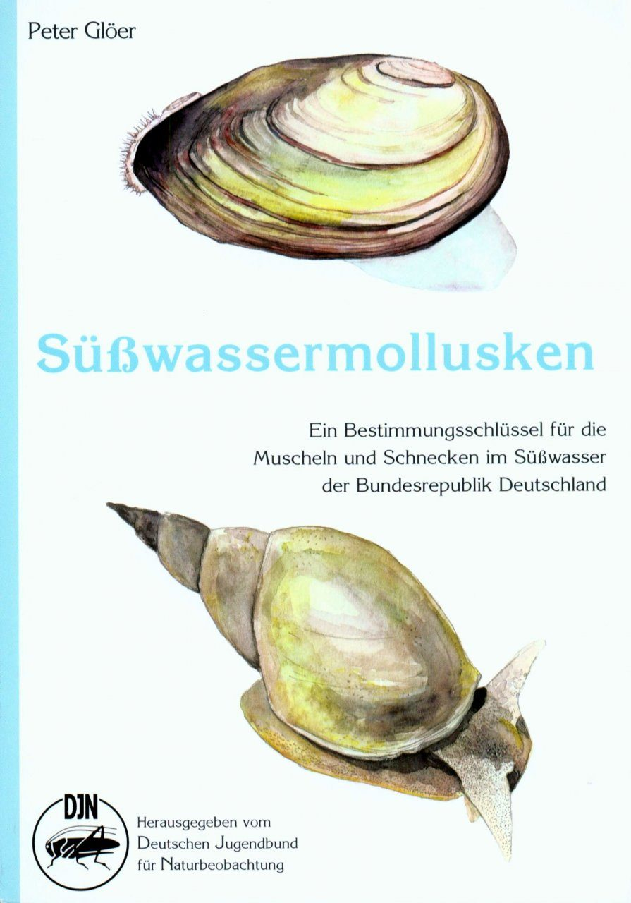 Süsswassermollusken: Ein Bestimmungsschlüssel für die Muscheln und Schnecken im Süßwasser der Bundesrepublik Deutschland [Freshwater Molluscs: An Identification Key for the Freshwater Mussels and Snails of Germany]