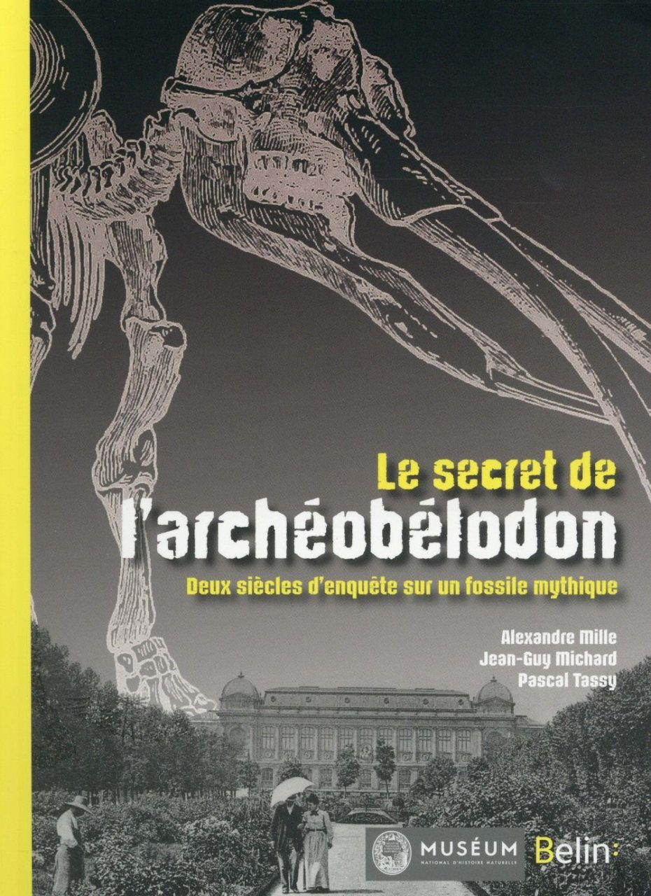 Le Secret de l'Archéobélodon: Deux Siècles d'Enquête sur une Fossile Mythique [The Secret of the Archaeobedon: Two Centuries of Investigation on a Mythic Fossil]