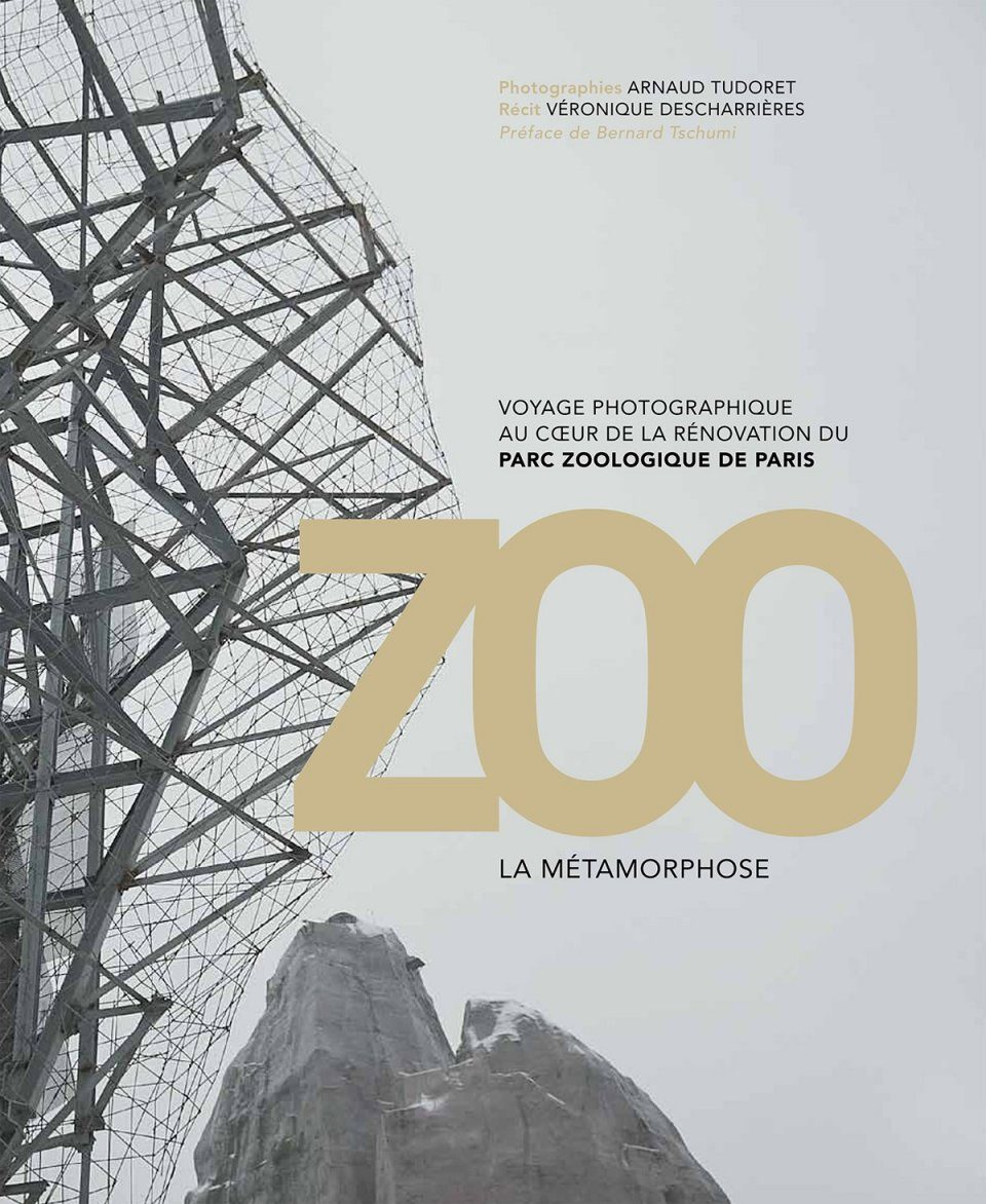 Zoo – The Metamorphosis: A Photographic Journey into the Heart of the Renovation of the Paris Zoological Park / Zoo – La Métamorphose: Voyage Photographique au Cœur de la Rénovation du Parc Zoologique de Paris