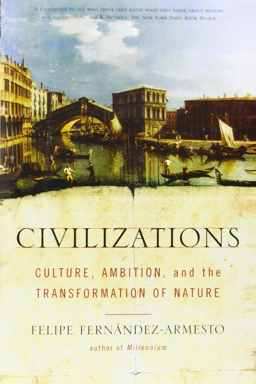 Civilizations: Culture, Ambition and the Transformation of Nature