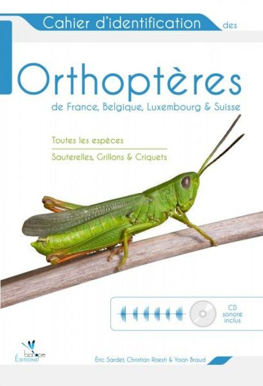 Cahier d'Identification des Orthoptères de France, Belgique, Luxembourg et Suisse [Identification Guide to the Orthoptera of France, Belgium, Luxembourg and Switzerland]