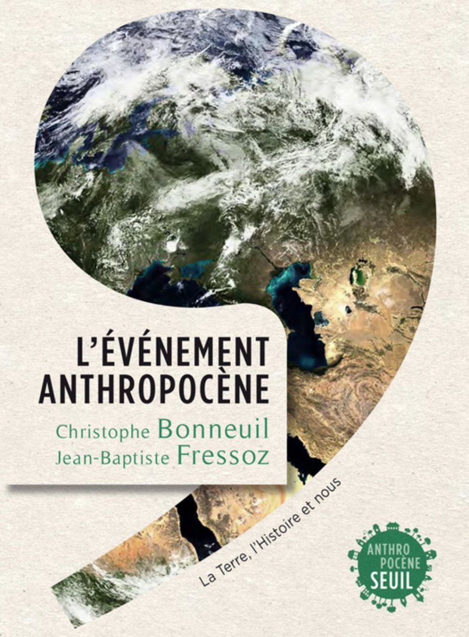 L'Événement Anthropocène: La Terre, l'Histoire et Nous [The Shock of the Anthropocene: The Earth, History, and Us]