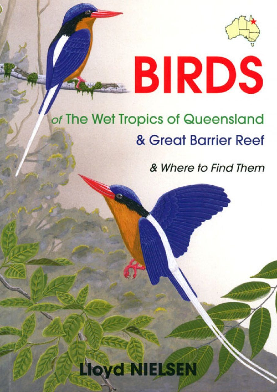 Birds of the Wet Tropics of Queensland & Great Barrier Reef & Where to Find Them