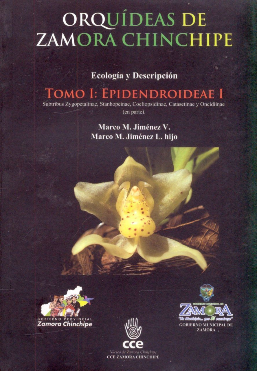 Orquiídeas de Zamora Chinchipe: Ecología y Descripción, Volume 1: Epidendroideae 1: Subtribus Zygopetalinae, Stanhopeinae, Coeliosidinae, Catasetinae y Oncidiinae (en Parte) [Orchids of Zamora Chinchipe: Ecology and Description, Volume 1]
