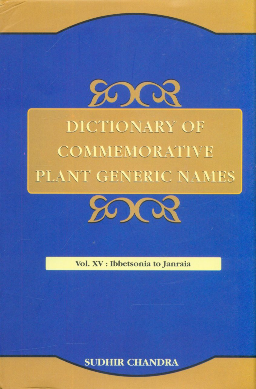 Dictionary of Commemorative Plant Generic Names, Volume 15: Ibbetsonia to Janraia