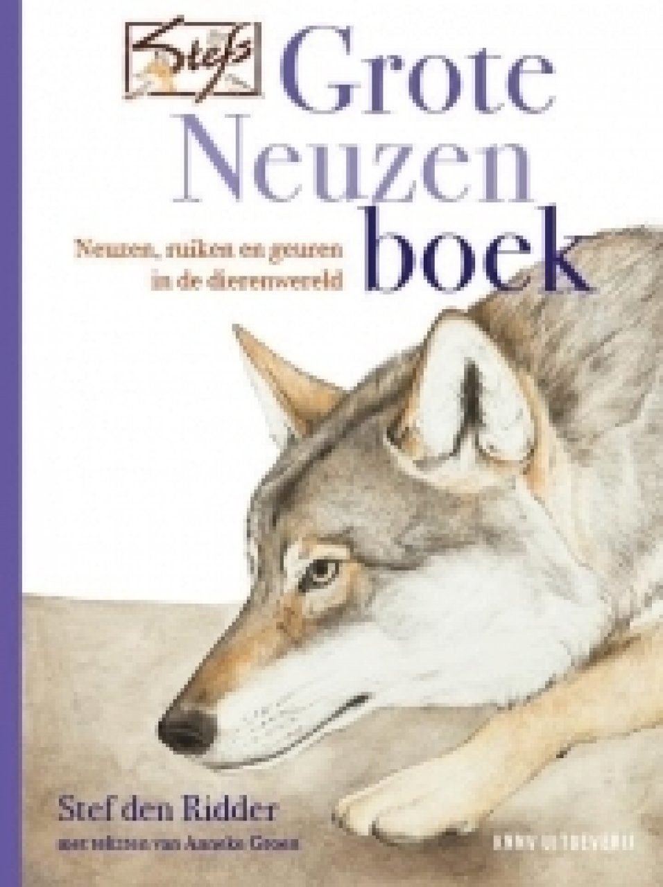 Stefs Grote Neuzenboek: Over Neuzen, Ruiken en Geuren in de Dierenwereld [Stef's Book of Big Noses: On Noses, Smelling, and Smells in the Animal World]