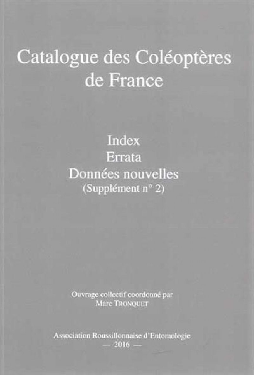Catalogue des Coléoptères de France, Supplement 2: Index, Errata, Données Nouvelles [Catalogue of Coleoptera of France, Supplement 2: Index, Errata, New Data]