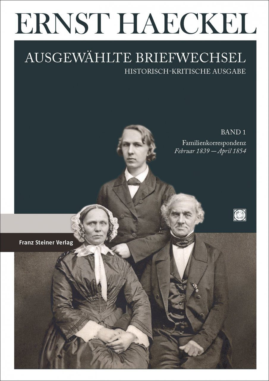 Ernst Haeckel: Ausgewählte Briefwechsel, Band 1: Familienkorrespondenz, Februar 1839 bis April 1854 [Selected Correspondence, Volume 1: Family Correspondence, February 1839 to April 1854]