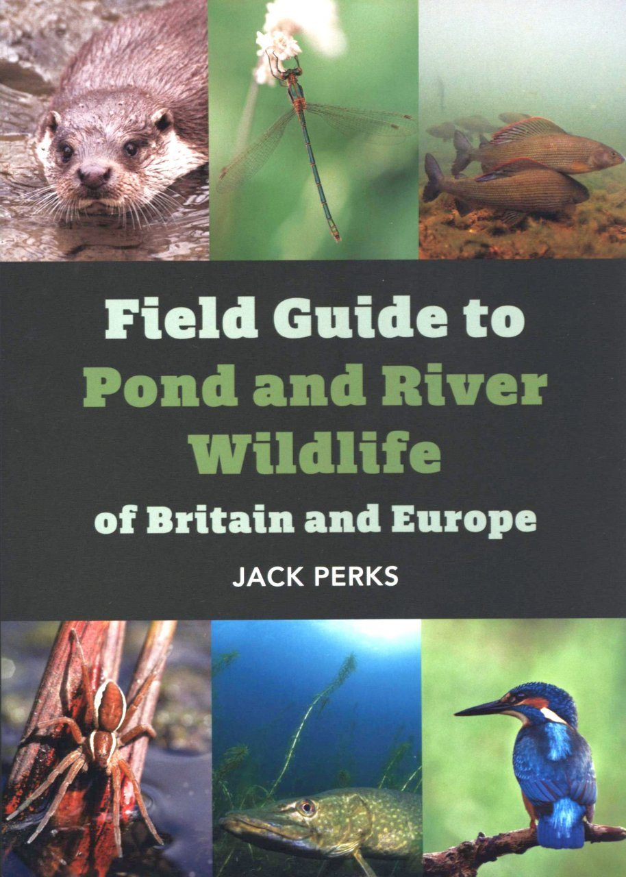 Field Guide to Pond and River Wildlife of Britain and Europe