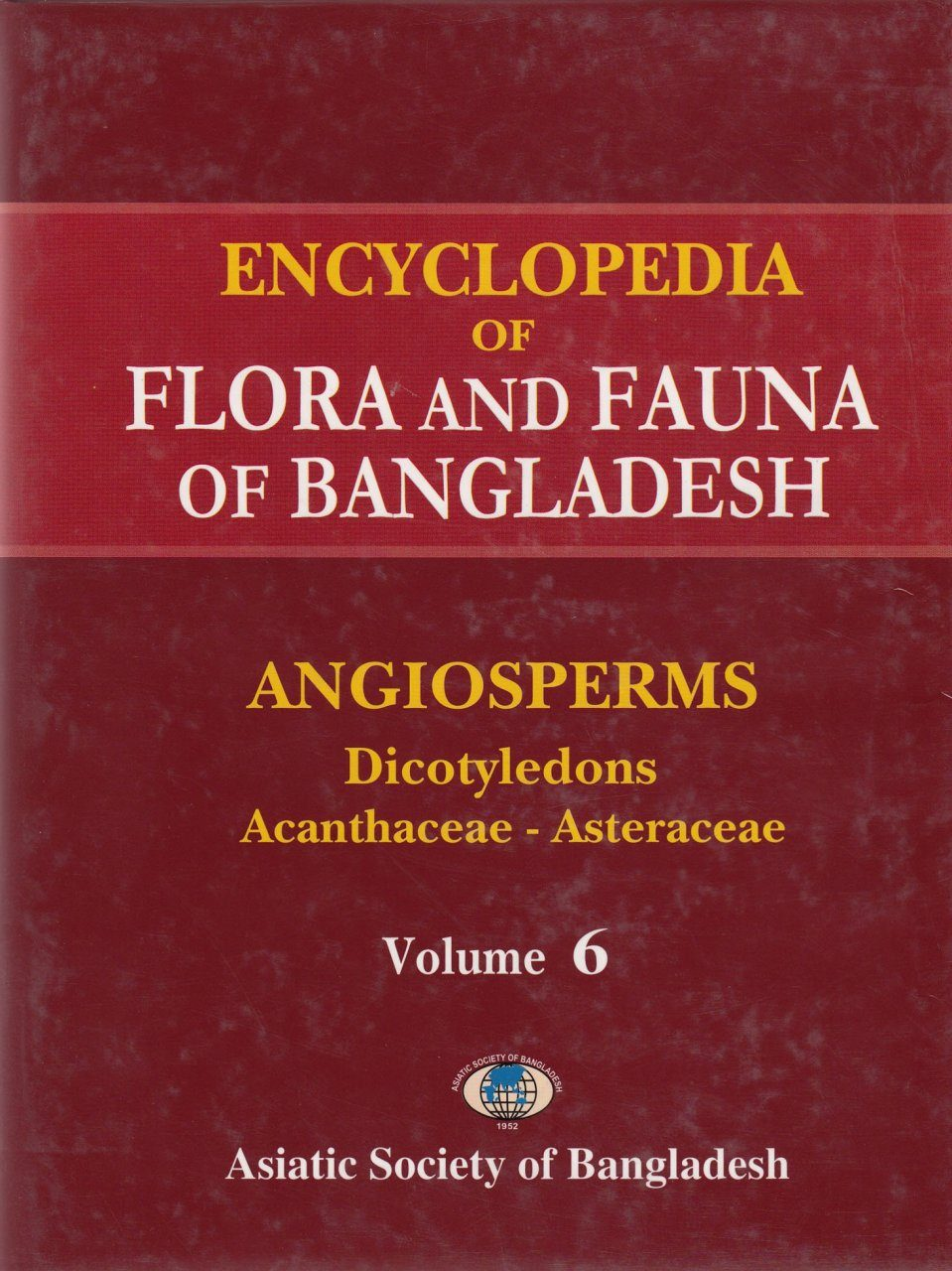 Encyclopedia of Flora and Fauna of Bangladesh, Volume 6: Angiosperms: Dicotyledons: Acanthaceae-Asteraceae
