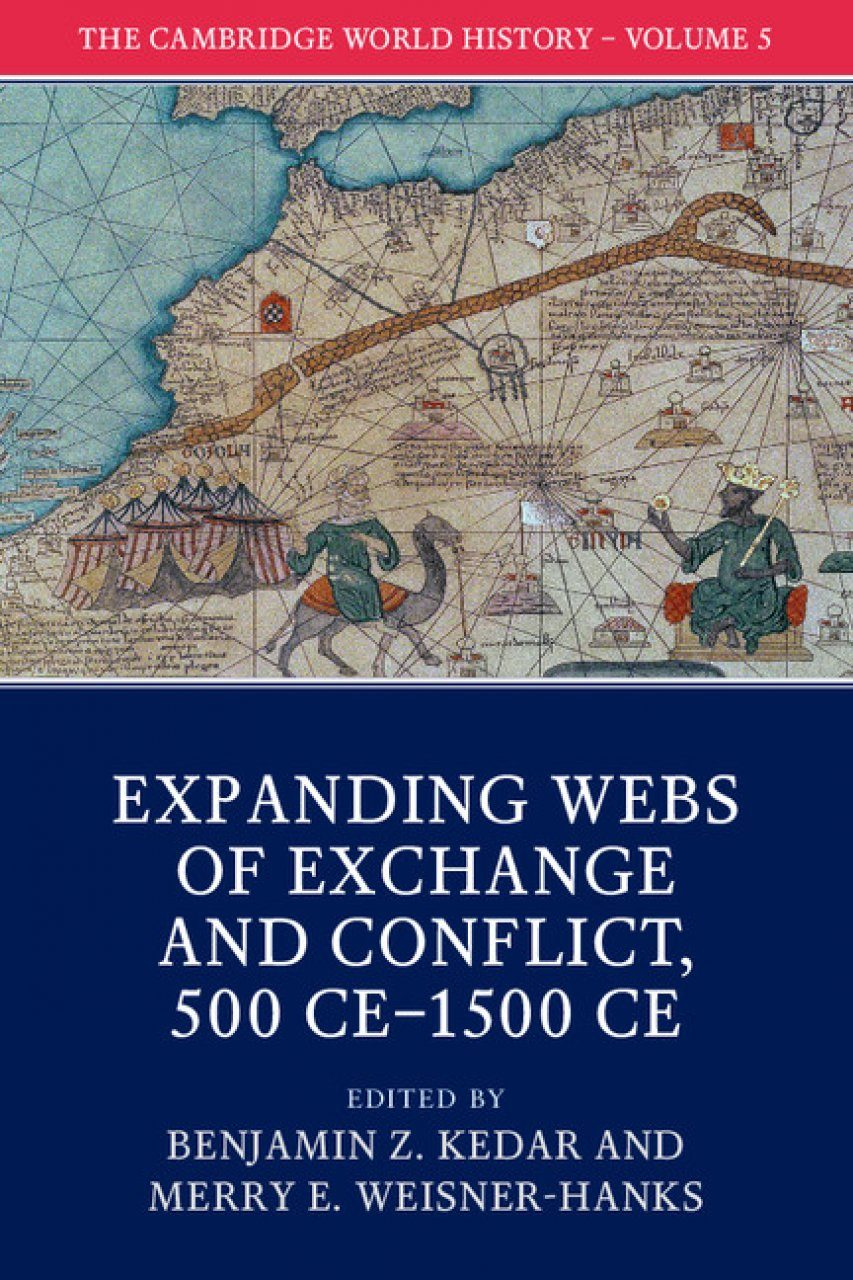 The Cambridge World History, Volume 5: Expanding Webs of Exchange and Conflict, 500 CE–1500 CE
