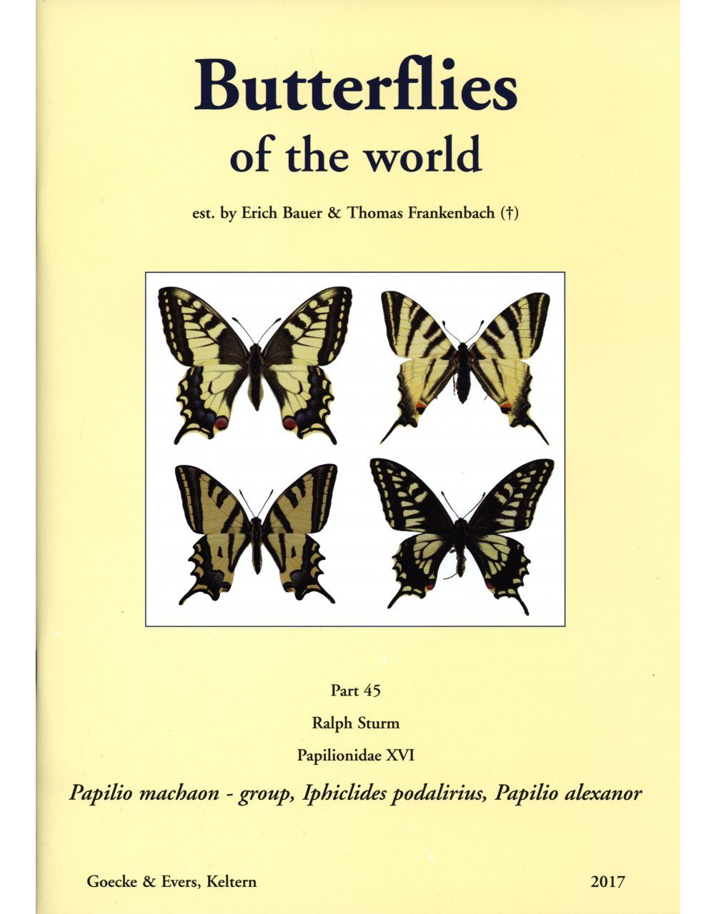 Butterflies of the World, Part 45: Papilionidae XVI: Illustrated Checklist of Papilio machaon-Group, Iphiclides podalirius, and Papilio alexanor