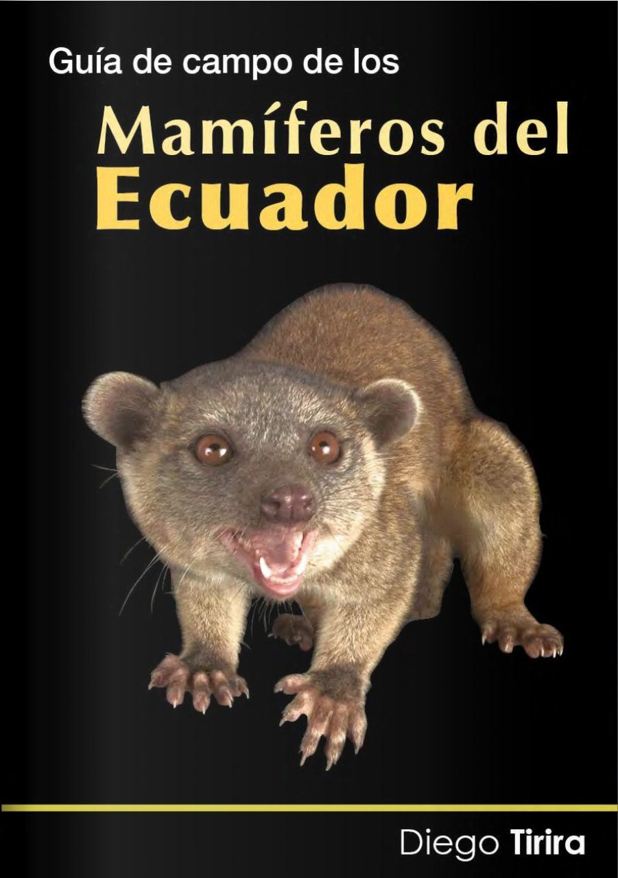 Guía de Campo de los Mamíferos del Ecuador [A Field Guide to the Mammals of Ecuador]