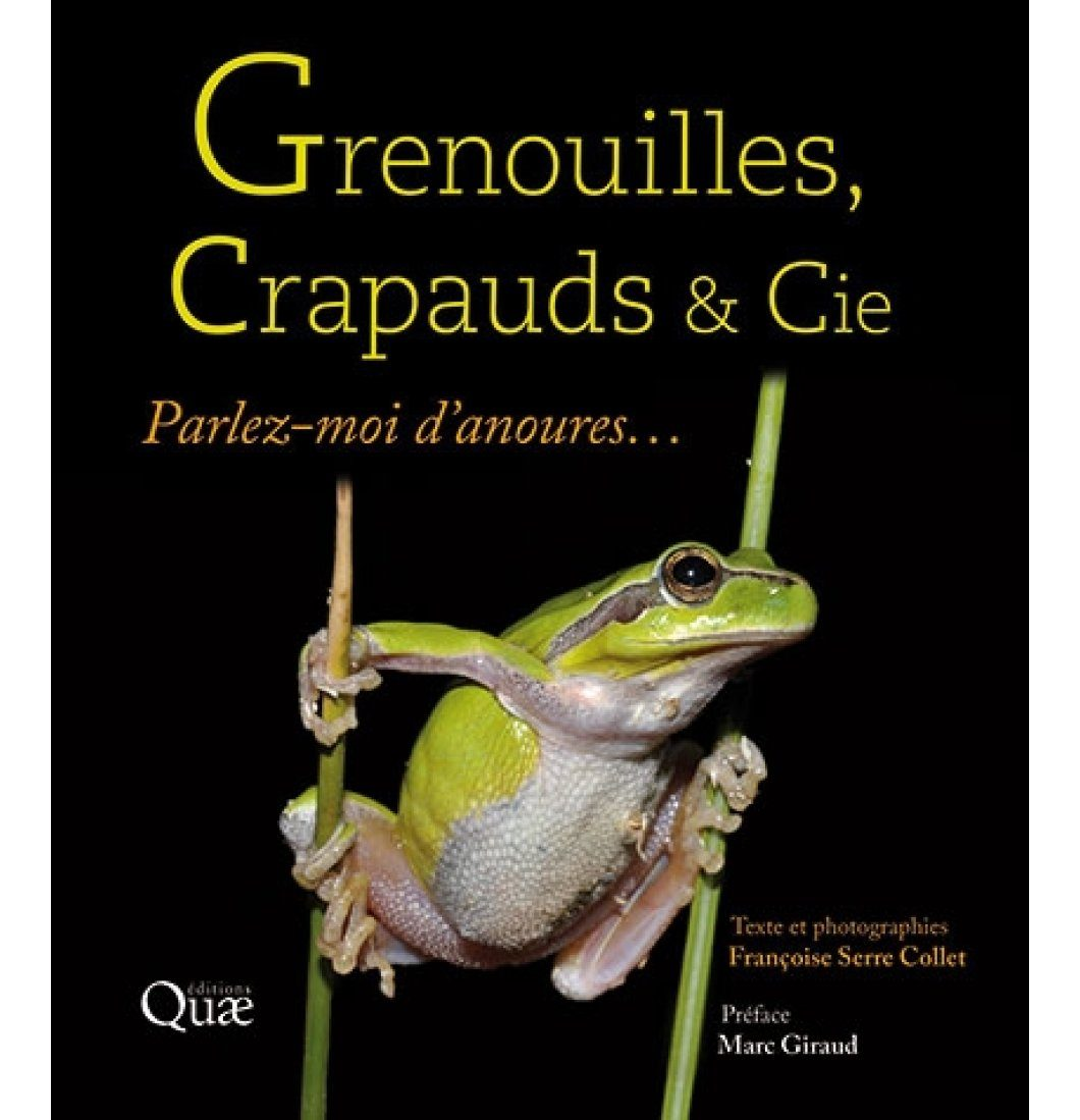 Grenouilles, Crapauds & Cie: Parlez-Moi d'Anoures… [Frogs, Toads & Co.: Tell Me about Anurans...]