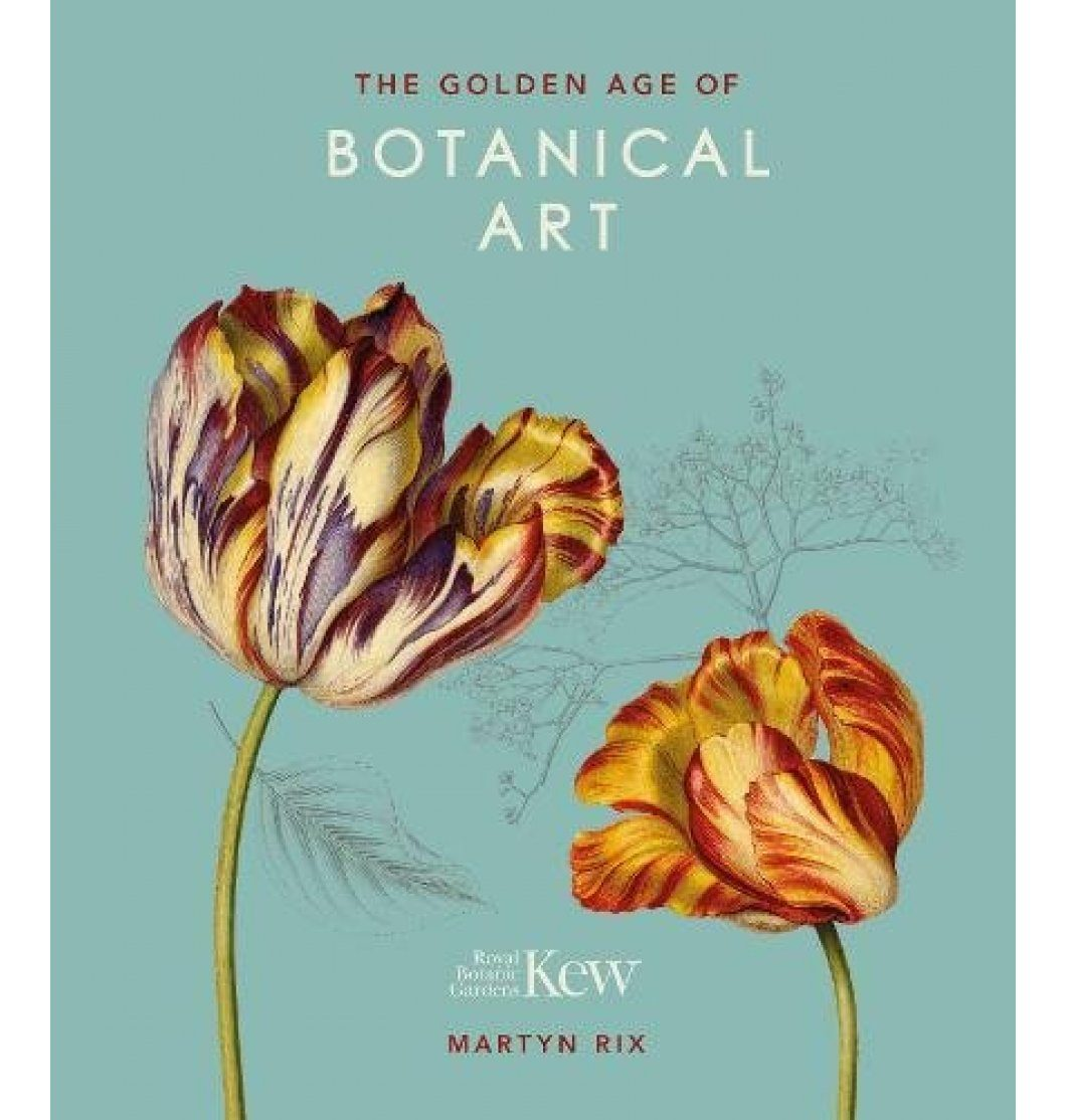 The Golden Age of Botanical Art (Royal Botanical Gardens, Kew)