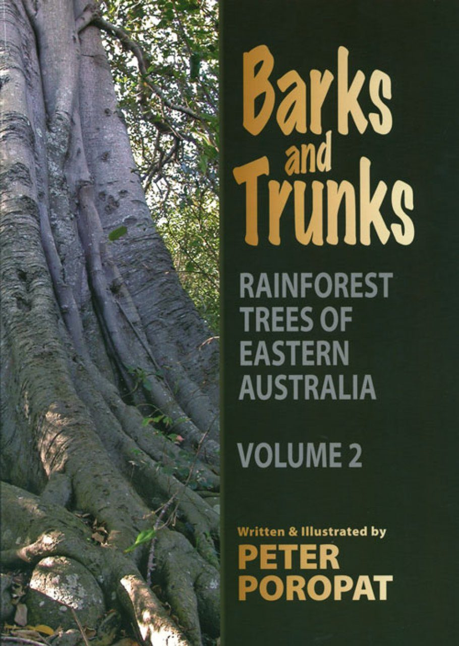 Barks and Trunks: Rainforest Trees of Eastern Australia, Volume 2