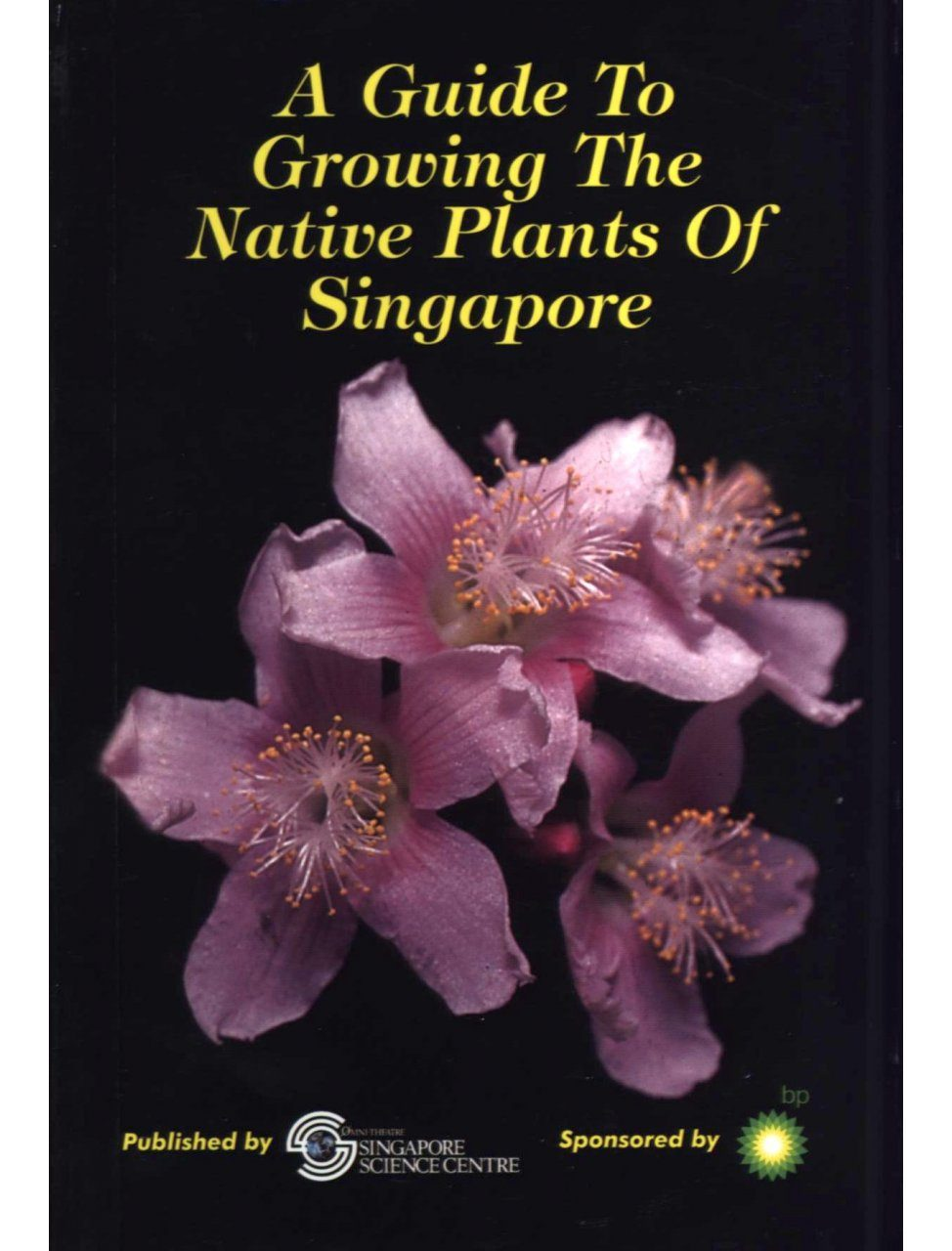 A Guide to Growing the Native Plants of Singapore