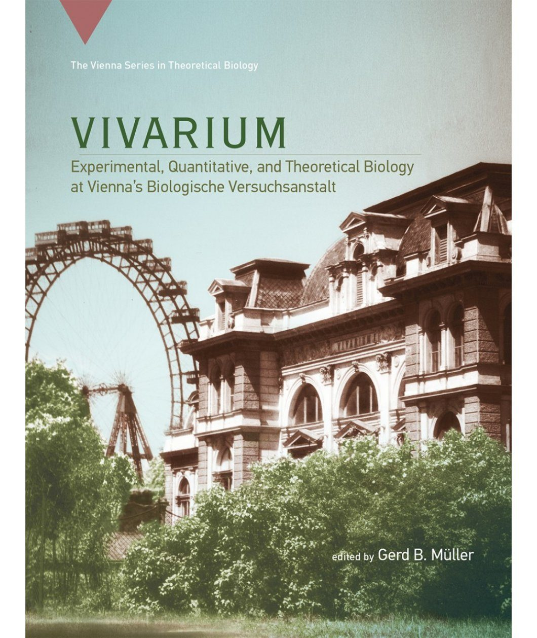Vivarium: Experimental, Quantitative, and Theoretical Biology at Vienna's Biologische Versuchsanstalt