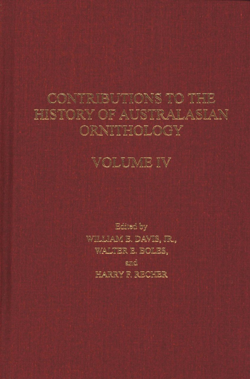 Contributions to the History of Australasian Ornithology, Volume 4