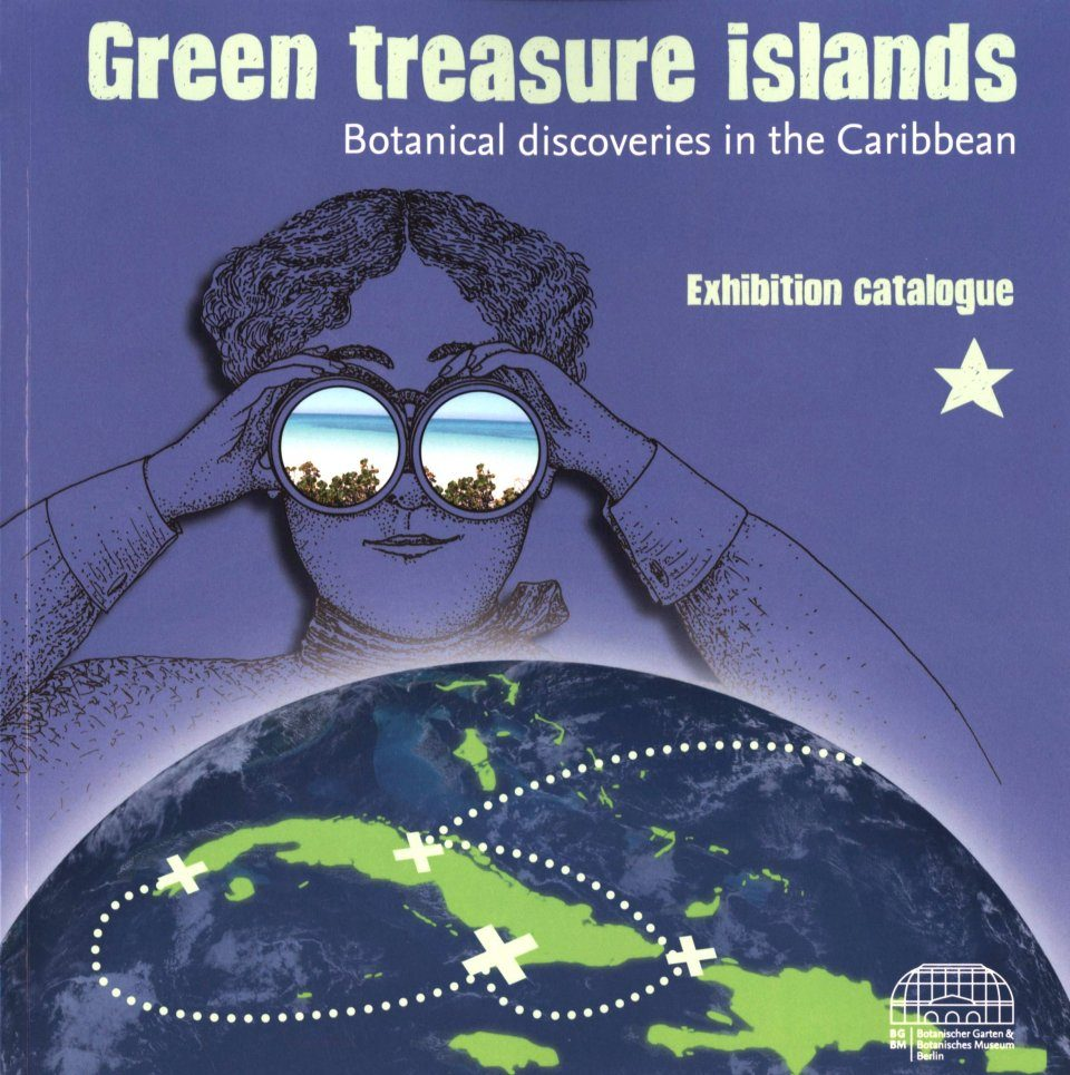 Green Treasure Islands: Botanical Discoveries in the Caribbean / Grüne Schatzinseln: Botanische Entdeckungen in der Karibik