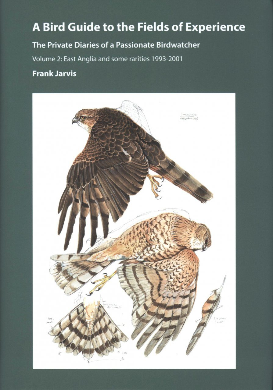 A Bird Guide to the Fields of Experience, Volume 2: East Anglia and Some Rarities 1993-2001