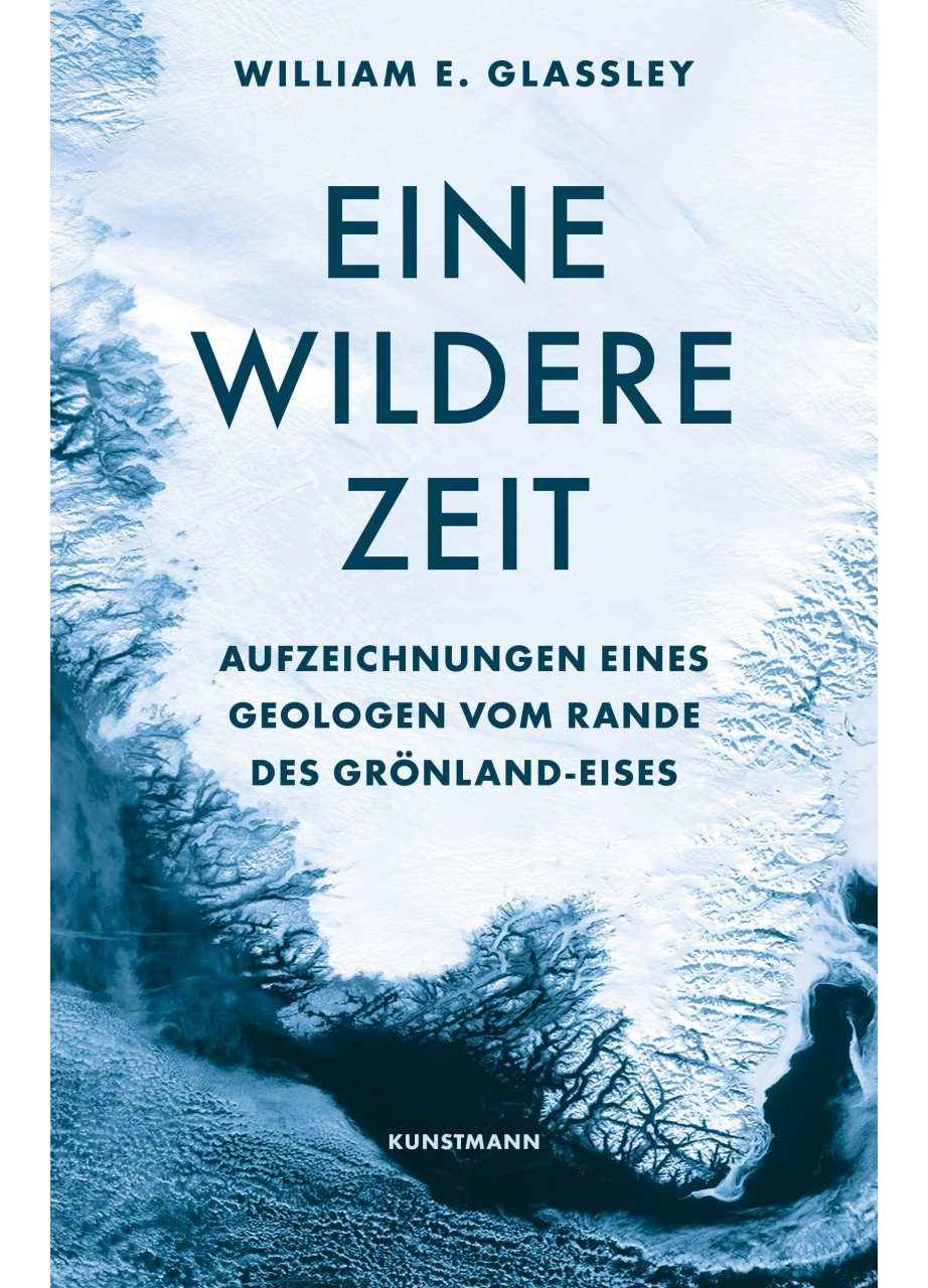 Eine Wildere Zeit: Aufzeichnungen eines Geologen vom Rande des Grönland-Eises [A Wilder Time: Notes from a Geologist at the Edge of the Greenland Ice]
