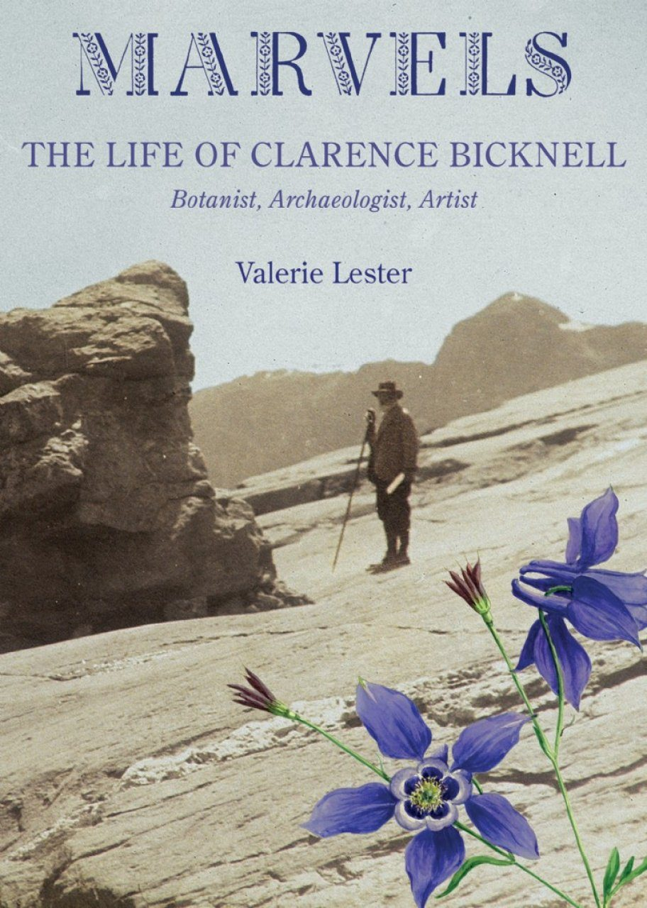 Marvels: The Life of Clarence Bicknell, Botanist, Archaeologist, Artist