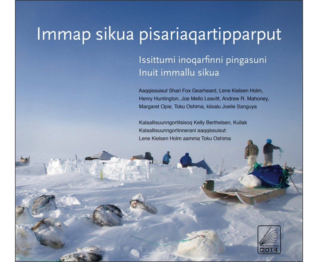 Immap Sikua Pisariaqartipparput: Issittumi Inoqarfinni Pingasuni Inuit Immallu Sikua [The Meaning of Ice: People and Sea Ice in Three Arctic Communities]