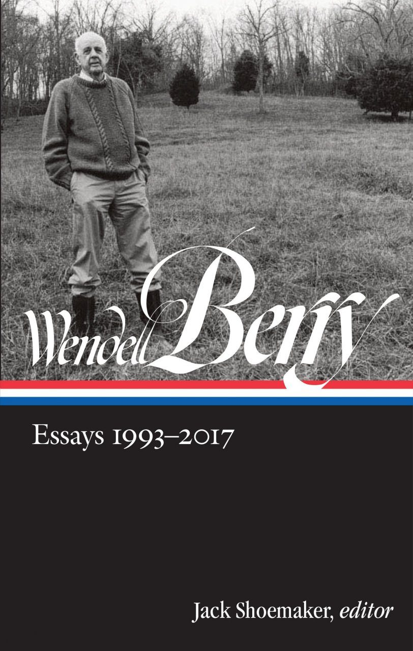 Wendell Berry: Essays, Volume 2: 1993 - 2017