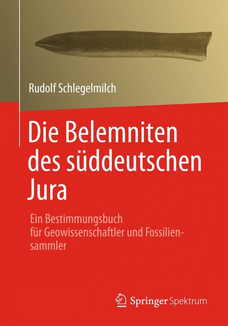 Die Belemniten Des Süddeutschen Jura: Ein Bestimmungsbuch Für Geowissenschaftler Und Fossiliensammler [The Belemnites of the South German Jurassic: A Determination Book for Geoscientists and Fossil Collectors]